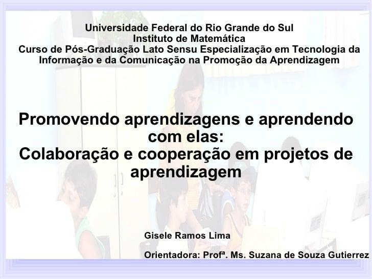 Promovendo aprendizagens e aprendendo  com elas:  Colaboração e cooperação em projetos de aprendizagem Universidade Federa...