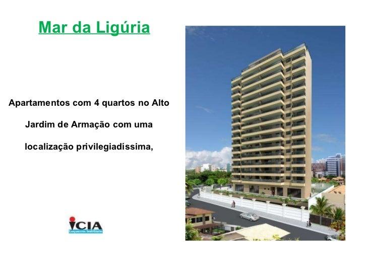 Apartamentos com 4 quartos no Alto  Jardim de Armação com uma  localização privilegiadíssima,  Mar da Ligúria