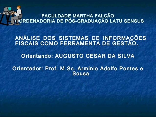 FACULDADE MARTHA FALCÃO COORDENADORIA DE PÓS-GRADUAÇÃO LATU SENSUS ANÁLISE DOS SISTEMAS DE INFORMAÇÕES FISCAIS COMO FERRAM...