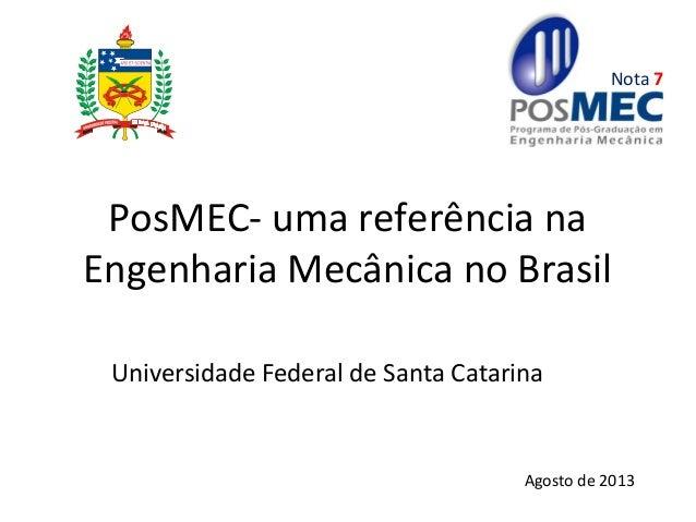PosMEC- uma referência na Engenharia Mecânica no Brasil Universidade Federal de Santa Catarina Agosto de 2013 Nota 7