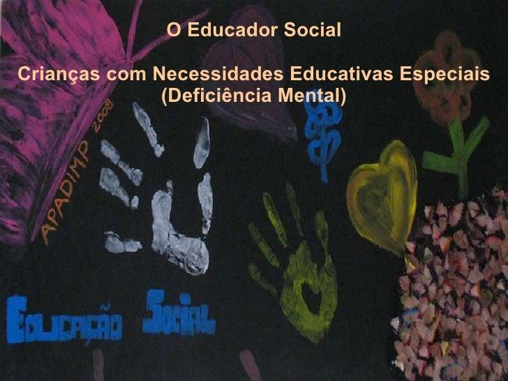 O Educador Social Crianças com Necessidades Educativas Especiais (Deficiência Mental)