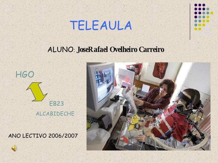 TELEAULA ALUNO :  JoseRafael Ovelheiro Carreiro HGO EB23 ALCABIDECHE ANO LECTIVO 2006/2007