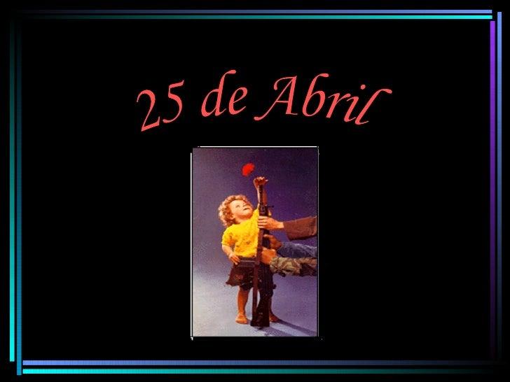 PORTUGAL ANTES DE 25 DE ABRIL• Antes do 25 de Abril de 1974, em  Portugal, não havia liberdade, existia  censura, as pesso...