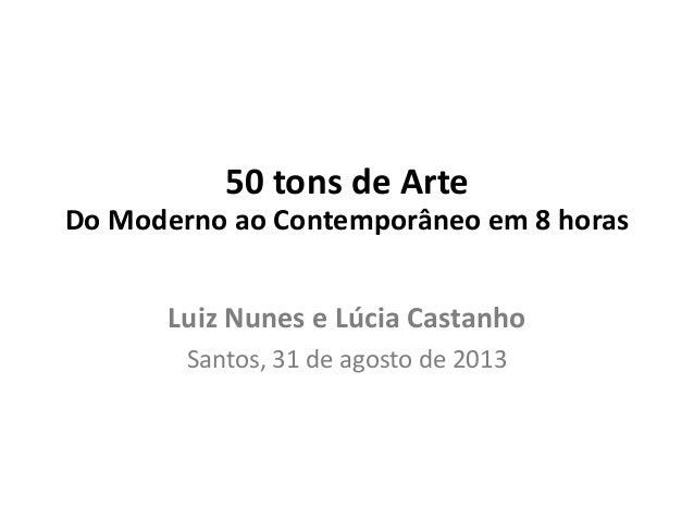 Luiz Nunes e Lúcia Castanho Santos, 31 de agosto de 2013 50 tons de Arte Do Moderno ao Contemporâneo em 8 horas