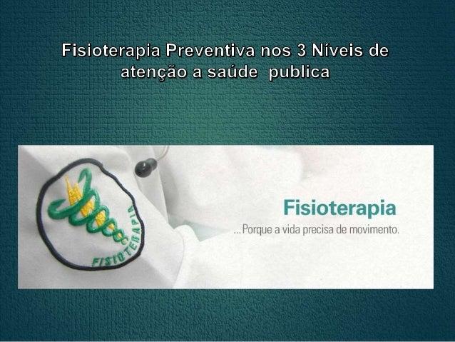 As diretrizes do Conselho Federal de Fisioterapia  (COFFITO), definem que a atenção fisioterapêutica deve  abranger:   De...