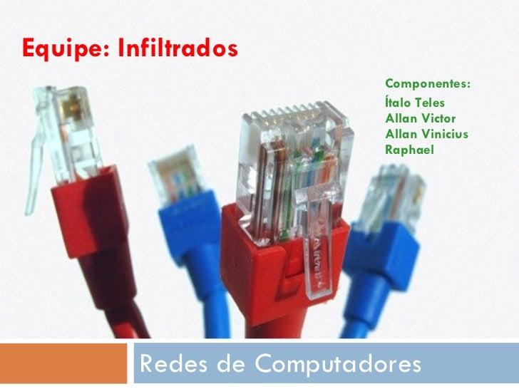 Equipe: Infiltrados   Componentes: Ítalo Teles Allan Victor Allan Vinicius Raphael   Redes de Computadores