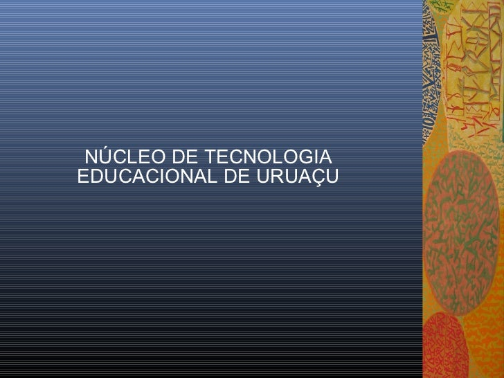 NÚCLEO DE TECNOLOGIAEDUCACIONAL DE URUAÇU