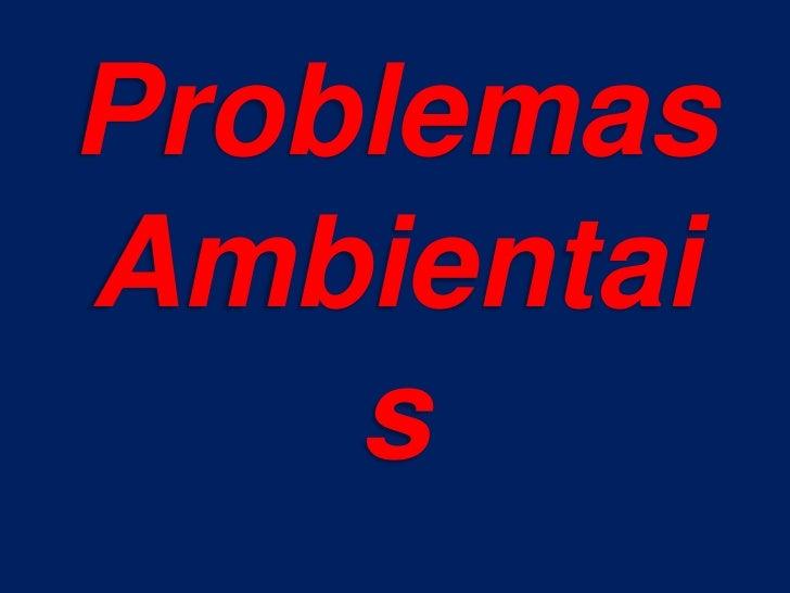 Problemas Ambientais<br />