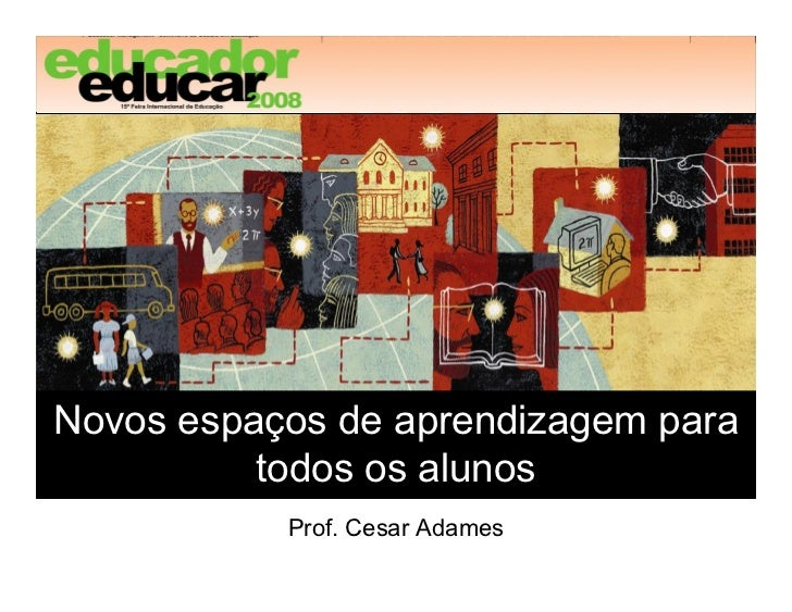 Novosespaçosdeaprendizagempara           todososalunos            Prof.CesarAdames