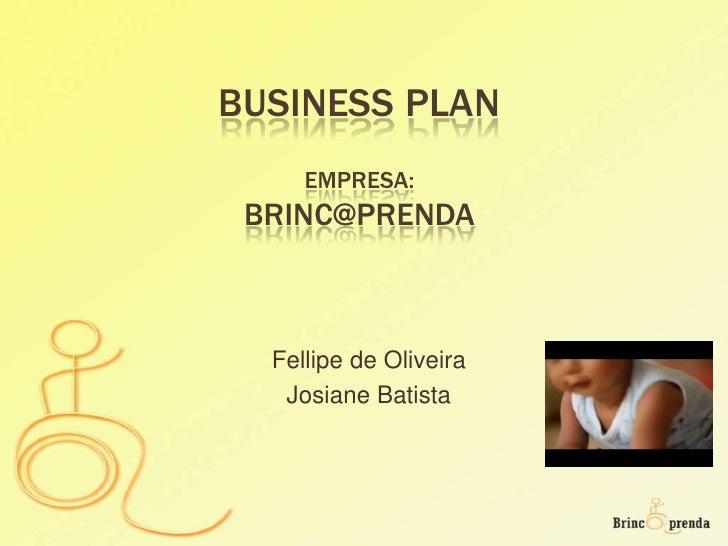 Business PlanEmpresa:BRINC@PRENDA<br />Fellipe de Oliveira<br />Josiane Batista<br />