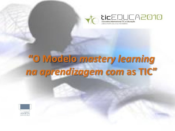 """O Modelo mastery learningna aprendizagem com as TIC"""
