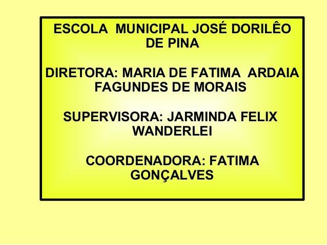ESCOLA MUNICIPAL JOSÉ DORILÊO          DE PINADIRETORA: MARIA DE FATIMA ARDAIA      FAGUNDES DE MORAIS  SUPERVISORA: JARMI...