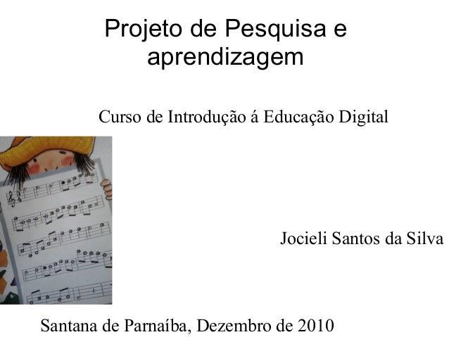 Projeto de Pesquisa e aprendizagem Curso de Introdução á Educação Digital Jocieli Santos da Silva Santana de Parnaíba, Dez...