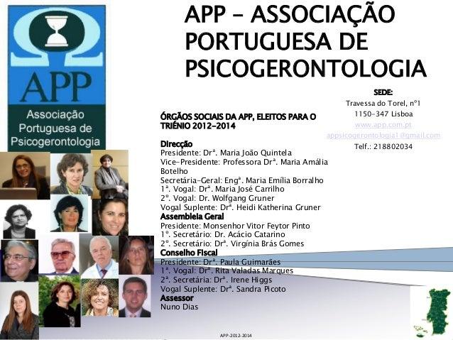 APP – ASSOCIAÇÃO PORTUGUESA DE PSICOGERONTOLOGIA APP-2012-2014 1 ÓRGÃOS SOCIAIS DA APP, ELEITOS PARA O TRIÉNIO 2012-2014 D...