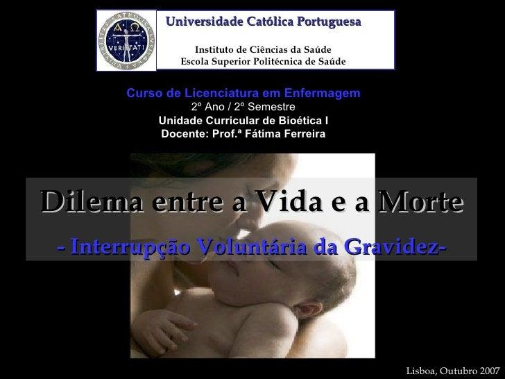 Curso de Licenciatura em Enfermagem 2º Ano / 2º Semestre Unidade Curricular de Bioética I Docente: Prof.ª Fátima Ferreira ...