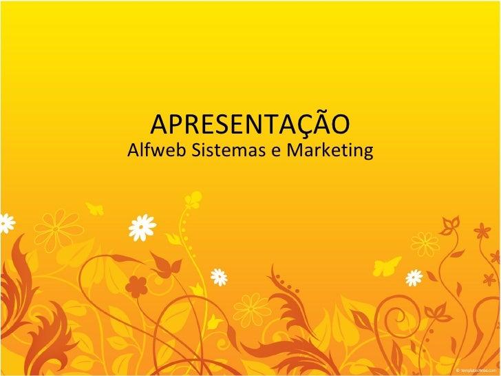APRESENTAÇÃO Alfweb Sistemas e Marketing