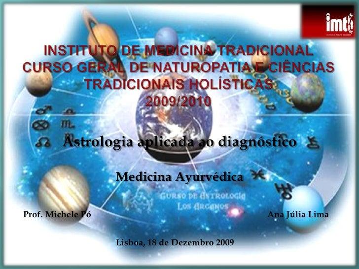 Astrologia aplicada ao diagnóstico                     Medicina Ayurvédica  Prof. Michele Pó                              ...