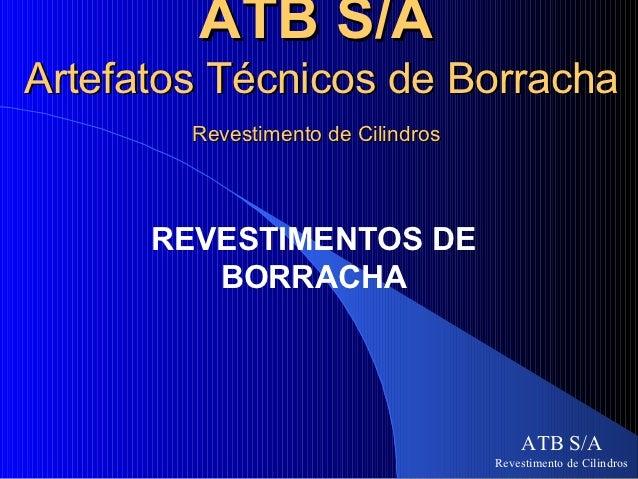 ATB S/AArtefatos Técnicos de Borracha        Revestimento de Cilindros      REVESTIMENTOS DE         BORRACHA             ...