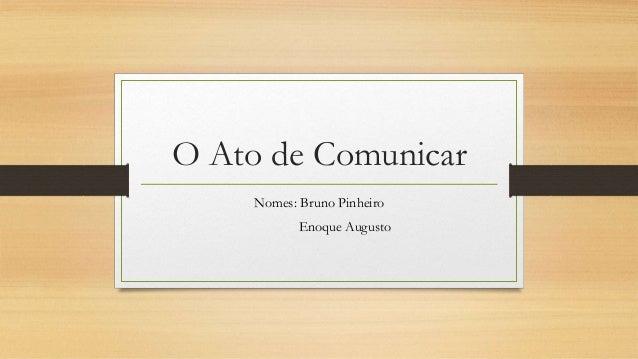O Ato de Comunicar Nomes: Bruno Pinheiro Enoque Augusto