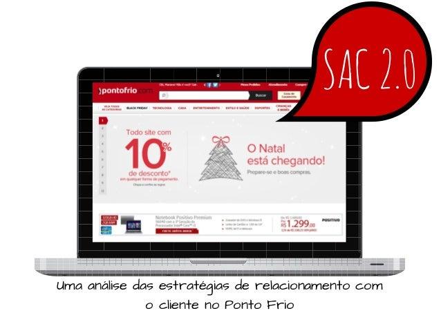 SAC 2.0  Umaanálisedasestratégiasderelacionamentocom oclientenoPontoFrio