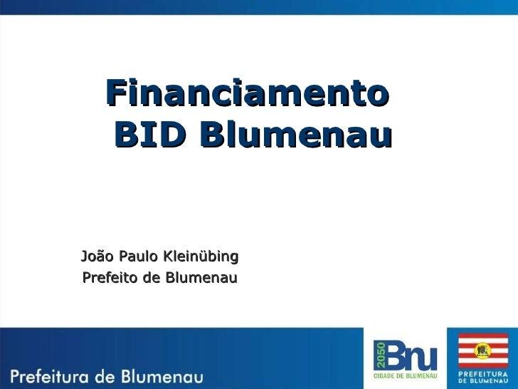 Financiamento  BID Blumenau João Paulo Kleinübing Prefeito de Blumenau