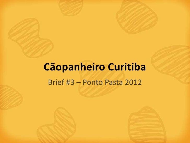 Cãopanheiro CuritibaBrief #3 – Ponto Pasta 2012