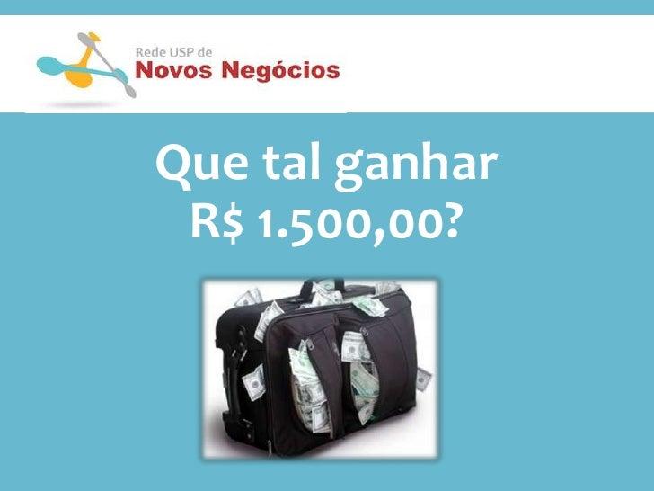 Que tal ganhar <br />R$ 1.500,00?<br />