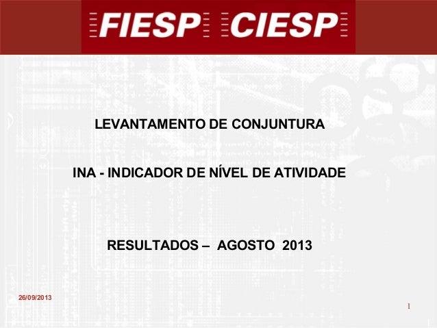 1 1 26/09/2013 LEVANTAMENTO DE CONJUNTURA INA - INDICADOR DE NÍVEL DE ATIVIDADE RESULTADOS – AGOSTO 2013