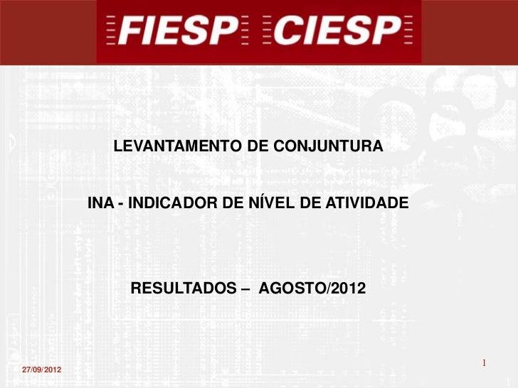 LEVANTAMENTO DE CONJUNTURA             INA - INDICADOR DE NÍVEL DE ATIVIDADE                 RESULTADOS – AGOSTO/2012     ...