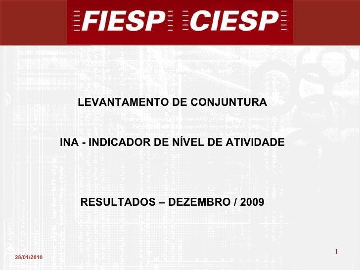 28/01/2010 LEVANTAMENTO DE CONJUNTURA INA - INDICADOR DE NÍVEL DE ATIVIDADE RESULTADOS – DEZEMBRO / 2009