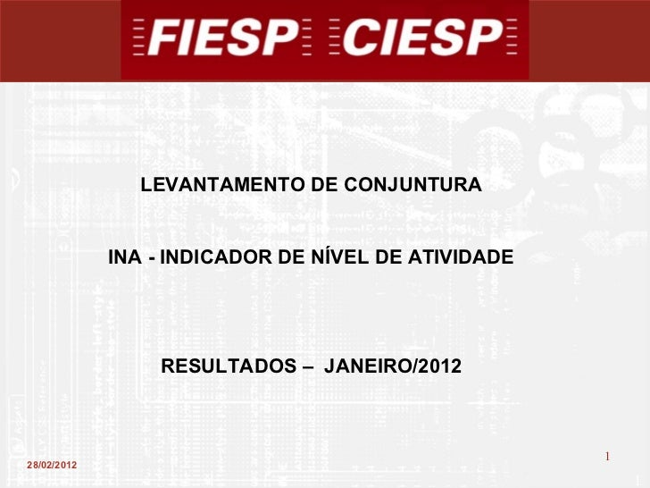 28/02/2012 LEVANTAMENTO DE CONJUNTURA INA - INDICADOR DE NÍVEL DE ATIVIDADE RESULTADOS –  JANEIRO/2012