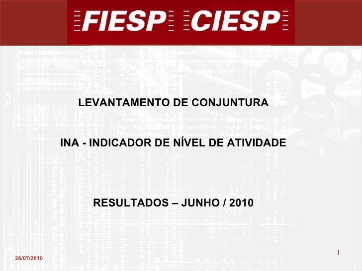 28/07/2010 LEVANTAMENTO DE CONJUNTURA INA - INDICADOR DE NÍVEL DE ATIVIDADE RESULTADOS – JUNHO / 2010