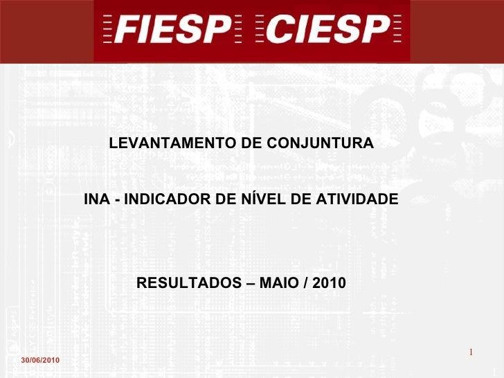 30/06/2010 LEVANTAMENTO DE CONJUNTURA INA - INDICADOR DE NÍVEL DE ATIVIDADE RESULTADOS – MAIO / 2010