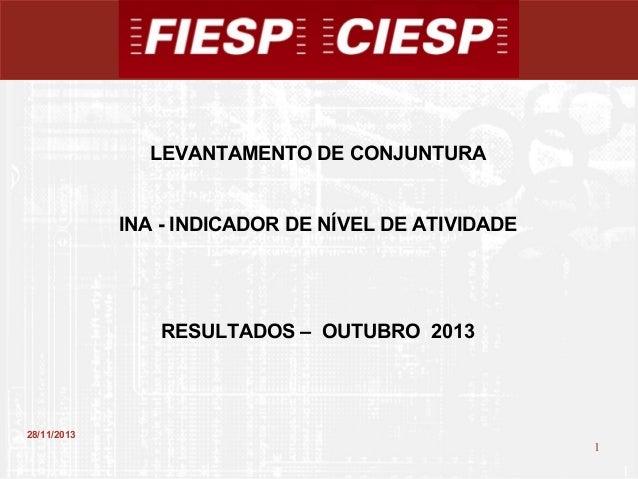 LEVANTAMENTO DE CONJUNTURA  INA - INDICADOR DE NÍVEL DE ATIVIDADE  RESULTADOS – OUTUBRO 2013  28/11/2013  1  1