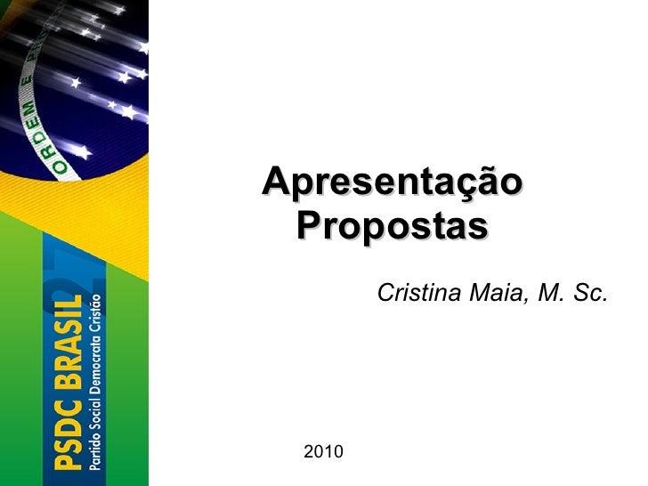 Apresentação Propostas Cristina Maia, M. Sc. 2010