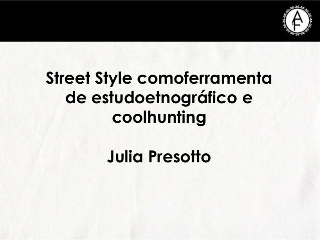 Street Style comoferramentade estudoetnográfico ecoolhuntingJulia Presotto