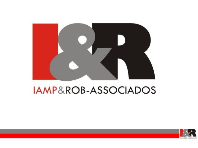 IAMP&ROB-ASSOCIADOSA IAMP&ROB-ASSOCIADOS foi criada com intuito depromover o crescimento e desenvolvimento de empresascom ...