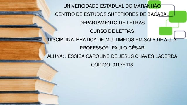 UNIVERSIDADE ESTADUAL DO MARANHÃO CENTRO DE ESTUDOS SUPERIORES DE BACABAL DEPARTAMENTO DE LETRAS CURSO DE LETRAS DISCIPLIN...