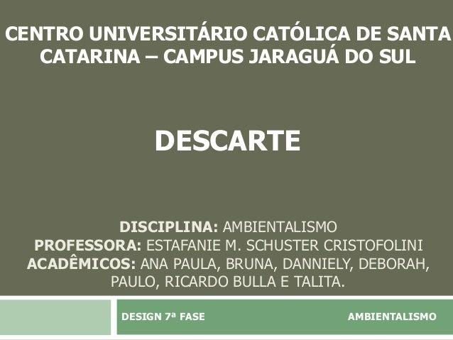 DISCIPLINA: AMBIENTALISMO PROFESSORA: ESTAFANIE M. SCHUSTER CRISTOFOLINI ACADÊMICOS: ANA PAULA, BRUNA, DANNIELY, DEBORAH, ...