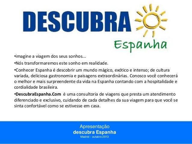 Apresentação descubra Espanha Madrid – outubro 2013 •imagine a viagem dos seus sonhos... •Nós transformaremos este sonho e...