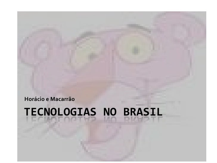 Tecnologias no Brasil<br />Horácio e Macarrão<br />