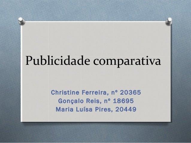Publicidade comparativa    Christine Ferreira, nº 20365      Gonçalo Reis, nº 18695     Maria Luísa Pires, 20449