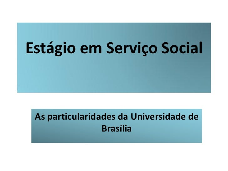Estágio em Serviço Social As particularidades da Universidade de                 Brasília