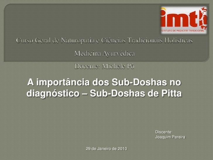 Curso Geral de Naturopatia e Ciências Tradicionais HolísticasMedicina AyurvédicaDocente: Michele Pó<br />A importância dos...