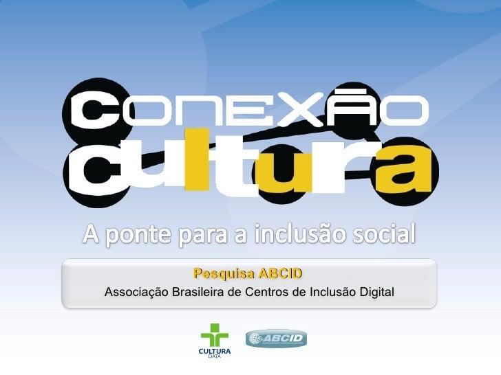 Pesquisa ABCID  Associação Brasileira de Centros de Inclusão Digital