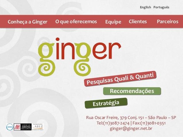 Recomendações Conheça a Ginger O que oferecemos Equipe Clientes English Português Rua Oscar Freire, 379 Conj. 151 – São Pa...