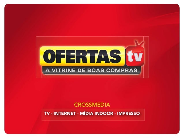 TV - INTERNET - MÍDIA INDOOR - IMPRESSOCROSSMEDIA
