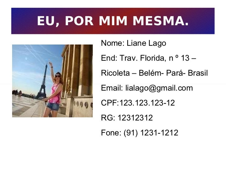 EU, POR MIM MESMA. Nome: Liane Lago End: Trav. Florida, n º 13 – Ricoleta – Belém- Pará- Brasil Email: lialago@gmail.com C...