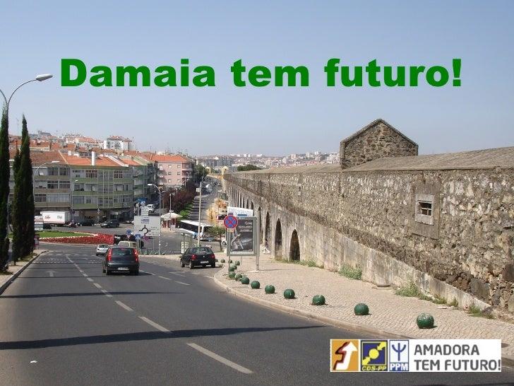 Damaia tem futuro!