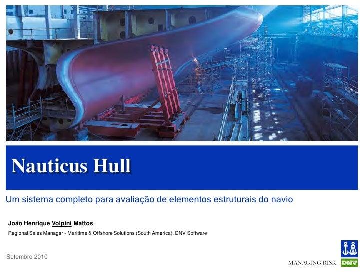 Nauticus HullUm sistema completo para avaliação de elementos estruturais do navioJoão Henrique Volpini MattosRegional Sale...